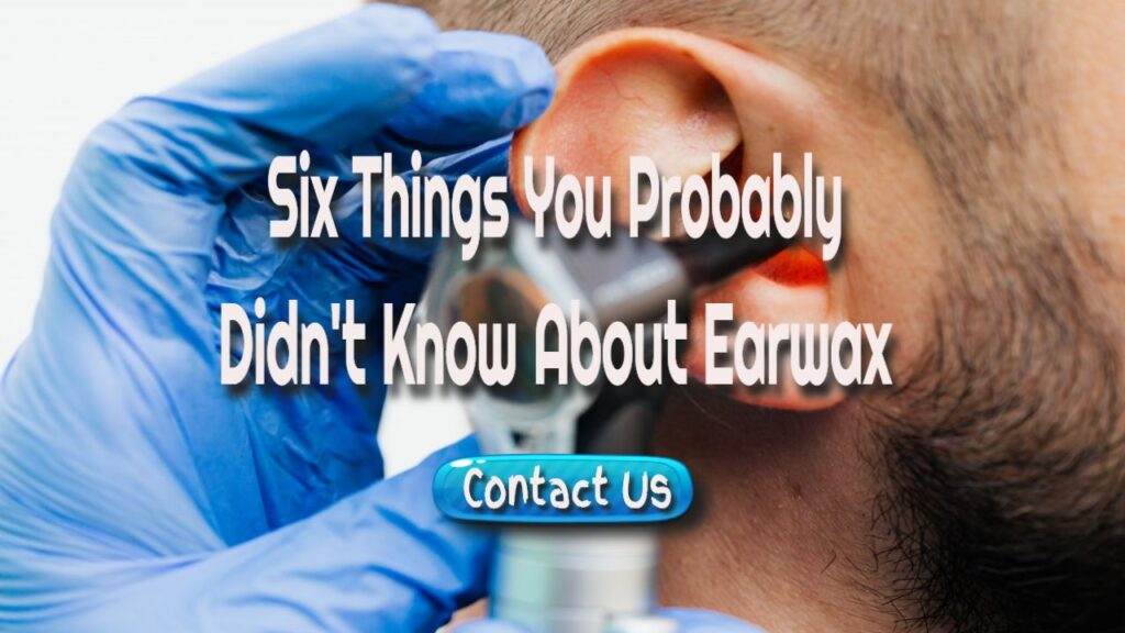 six things about earwax
